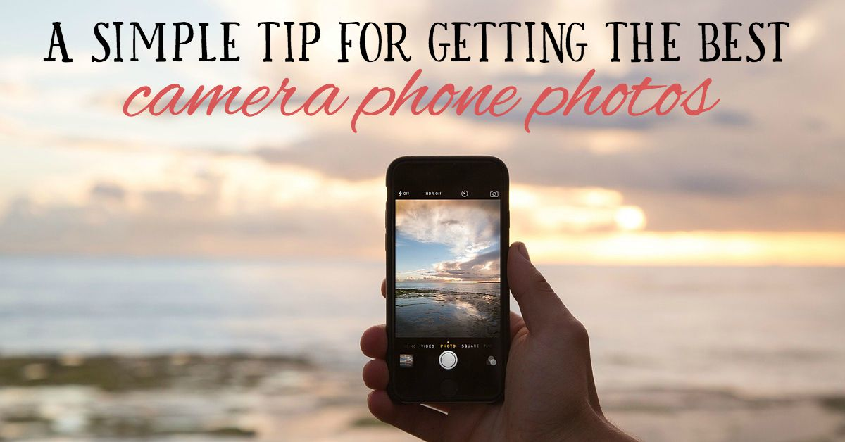 A Simple Tip for Getting Better iPhone Photos