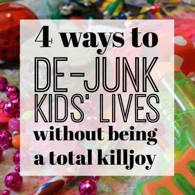 4 Ways to De-Junk Your Kids' Lives Without Being a Total Killjoy