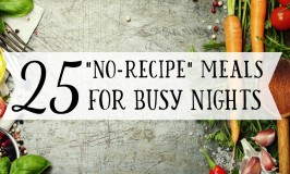 25 Quick and Easy Dinner Ideas (No Recipes Required!)