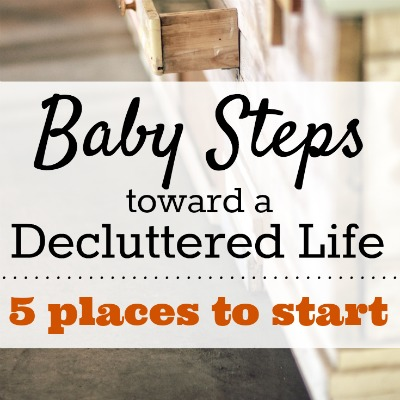 Baby Steps Toward a Decluttered Life: 5 Places to Start