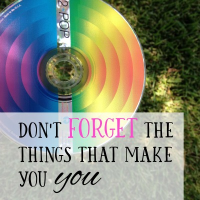 Let the Music Play: Don't Forget the Things that Make You YOU