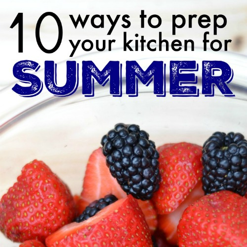10 Ways to Prepare Your Kitchen for Summer Eating & Entertaining