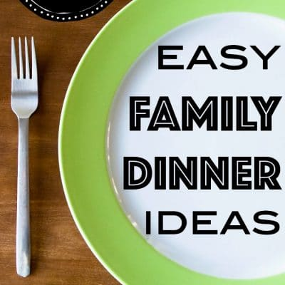 25 Easy Family Dinner Ideas